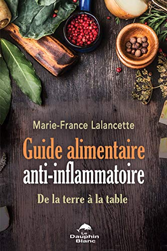 Guide alimentaire anti-inflammatoire: De la terre à la table PDF Books