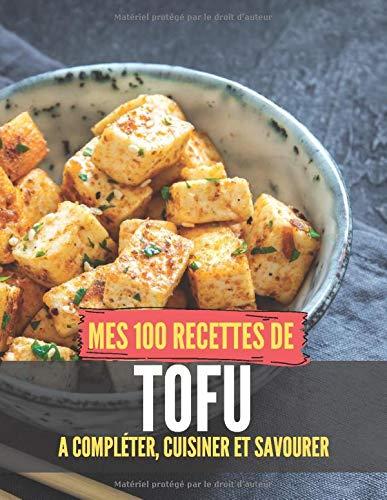 Mes 100 recettes de Tofu - A compléter, cuisiner et savourer: Carnet, livre et cahier de cuisine à écrire, remplir & compléter soi-même I Noël I I ... et amateur de cuisine végétale, naturelle