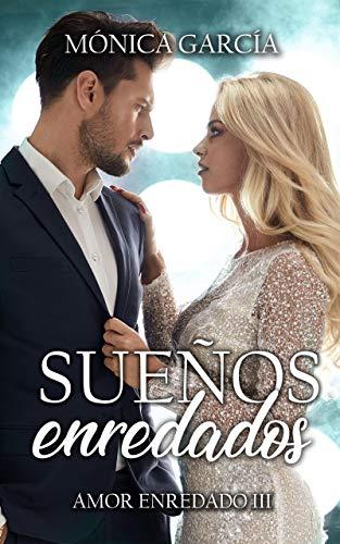 Sueños Enredados (Amor Enredado 3) de Mónica García