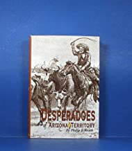 Desperadoes of Arizona Territory (Outlaw-Lawman Research Series, V. 4)