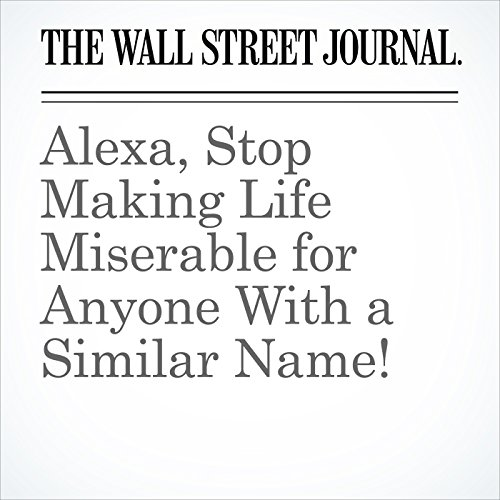 Alexa, Stop Making Life Miserable for Anyone With a Similar Name! copertina