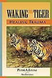 Waking the Tiger: Healing Trauma