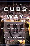 [Tom Verducci] The Cubs Way: The Zen of Building The Best Team in Baseball and Breaking The Curse-Hardcover