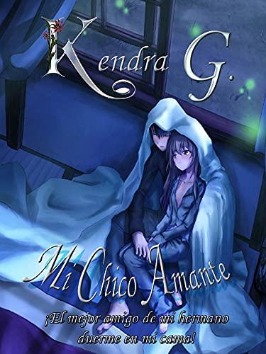 Mi Chico Amante (Spanish Edition) : ¡El mejor amigo de mi hermano duerme en mi cama!