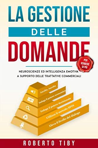 La gestione delle domande (per vendere di più): Neuroscienze ed intelligenza emotiva a supporto delle trattative commerciali