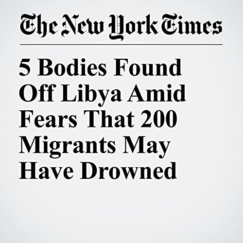 5 Bodies Found Off Libya Amid Fears That 200 Migrants May Have Drowned copertina