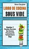 Libro de cocina Sous Vide: Rápidas y fáciles recetas de cocina precisas de temperatura baja