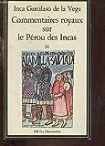 COMMENTAIRES ROYAUX SUR LE PEROU DES INCAS. Tome 3 - La Découverte - 20/05/1999