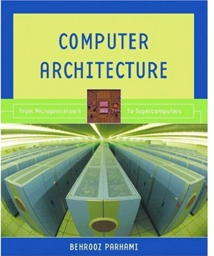 Compare Textbook Prices for Computer Architecture: From Microprocessors to Supercomputers The Oxford Series in Electrical and Computer Engineering  ISBN 9780195154559 by Parhami, Behrooz
