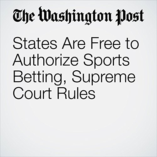 States Are Free to Authorize Sports Betting, Supreme Court Rules copertina