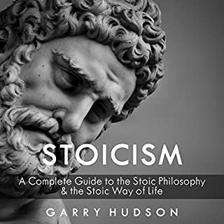 Stoicism: 3 in 1      A Complete Guide to the Stoic Philosophy and the Stoic Way of Life              By:                                                                                                                                 Garry Hudson                               Narrated by:                                                                                                                                 Damien Brunetto                      Length: 8 hrs and 30 mins     5 ratings     Overall 4.2