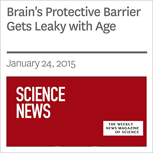 Brain's Protective Barrier Gets Leaky with Age                   By:                                                                                                                                 Ashley Yeager                               Narrated by:                                                                                                                                 Mark Moran                      Length: 5 mins     Not rated yet     Overall 0.0
