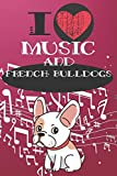 I Love Music and French Bulldogs: Cute Dog and Music Lover Journal / Notebook / Diary Perfect for Birthday Card Present or Christmas Gift Great for ... and The Greatest Pets In The World(6x9 - 110