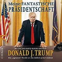 Meine fantastische Präsidentschaft - Die echte (NO FAKE!) Wahrheit über mich: Donald J. Trump