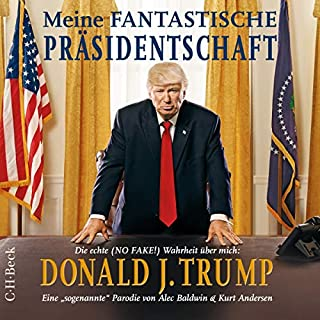 Meine fantastische Präsidentschaft - Die echte (NO FAKE!) Wahrheit über mich: Donald J. Trump Titelbild