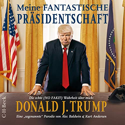 Meine fantastische Präsidentschaft - Die echte (NO FAKE!) Wahrheit über mich: Donald J. Trump audiobook cover art