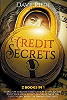 Credit Secrets: 2 BOOKS IN 1: Learn How to Repair Your Profile and Fix your Debt. Boost Your Score Rapidly, In A Simple, Legal and Effective Way. 609 Letter Templates Included.