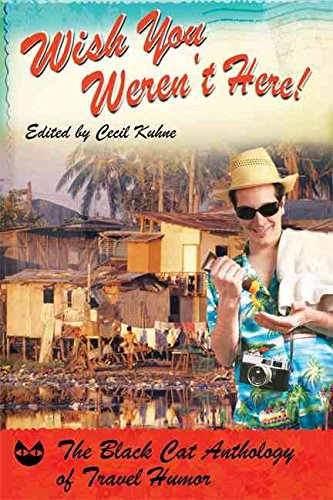 [(Wish You Weren't Here! : The Black Cat Anthology of Travel Humor)] [Edited by Cecil Kuhne] published on (July, 2007)