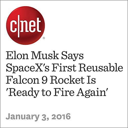 Elon Musk Says SpaceX's First Reusable Falcon 9 Rocket Is 'Ready to Fire Again' audiobook cover art