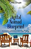 Digital Nomad Blueprint: How to Go From Cubicle Drone to World Traveler in 60 Days (English Edition)