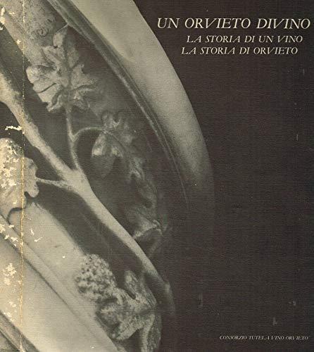 Un Orvieto divino. La storia di un vino. la storia di orvieto.