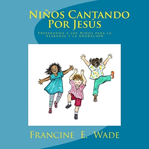 Ninos Cantando Por Jesus [Preparing Children for Jesus] Audiobook By Francine E. Wade cover art