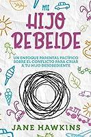 Mi Hijo Rebelde: Un enfoque parental pacífico sobre el conflicto para criar a tu hijo desobediente (Spanish Edition)