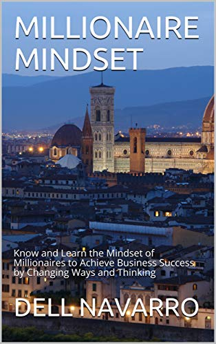 MILLIONAIRE MINDSET: Know and Learn the Mindset of Millionaires to Achieve Business Success by Changing Ways and Thinking (English Edition)