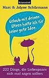 Jolyne Schürmann, Marc Schürmann: Urlaub mit deinen Eltern halte ich für keine gute Idee - 222 Dinge, die Liebespaare sich mal sagen sollten