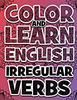 COLOR AND LEARN ENGLISH Irregular Verbs - Coloring Book: Learn English Irregular Verbs - Color Mandalas - All you need is verbs