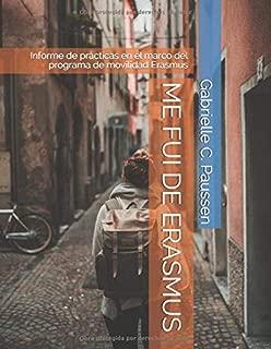ME FUI DE ERASMUS: Informe de prácticas en el marco del programa de movilidad Erasmus (Spanish Edition)