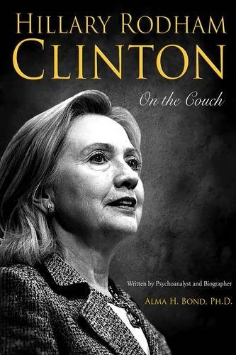 Book: Hillary Rodham Clinton - On The Couch - Inside the Mind and Life of Hillary Clinton by Alma H. Bond