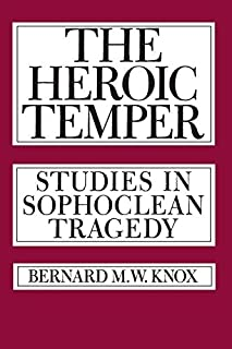 The Heroic Temper: Studies in Sophoclean Tragedy (Sather Classical Lectures) by Bernard M. Knox(1983-05-04)