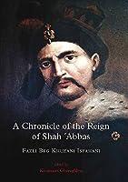 A Chronicle of the Reign of Shah 'Abbas: Fazli Beg Khuzani Isfahani (Gibb Memorial Trust Persian Studies)