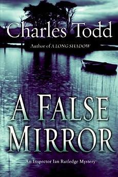 A False Mirror: An Inspector Ian Rutledge Mystery by [Charles Todd]