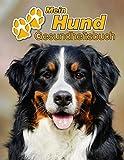 Mein Hund Gesundheitsbuch: Berner Sennenhund | 109 Seiten, 22cm x 28cm ca. A4 | Notizbuch zum Ausfüllen für Impfungen, Tierarztbesuche, Medikamentenverabreichung etc. für Hundebesitzer | Eintragbuch