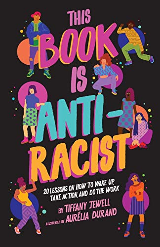 Compare Textbook Prices for This Book Is Anti-Racist: 20 Lessons on How to Wake Up, Take Action, and Do The Work  ISBN 9780711245211 by Jewell, Tiffany,Durand, Aurelia