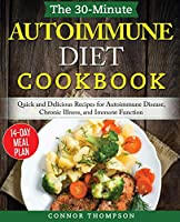 The 30-Minute Autoimmune Diet Cookbook: Quick and Delicious Recipes for Autoimmune Disease, Chronic Illness, and Immune Function