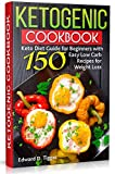 Ketogenic Cookbook: Keto Diet Guide for Beginners with 150 Easy Low Carb Recipes for Weight Loss. (Healthy Food Book 2)