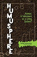 Humusphere: Humus, a Substance or a Living System?