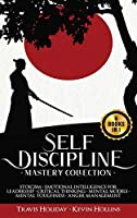 Self-Discipline Mastery Collection: 6 Books in 1: Stoicism, Emotional Intelligence for Leadership, Critical Thinking, Mental Models, Mental Toughness, Anger Management
