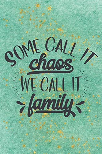 Some Call It Chaos We Call It Family: Amazing Family Notebook Journal Workbook - My family is the best