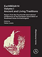 Euraseaa14: Ancient and Living Traditions: Papers from the Fourteenth International Conference of the European Association of Southeast Asian Archaeologists