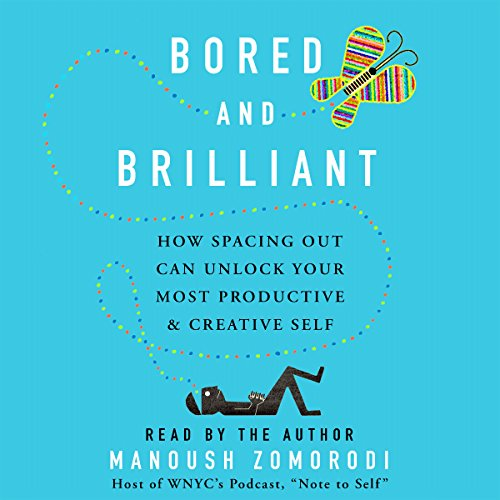Bored and Brilliant     How Spacing Out Can Unlock Your Most Productive and Creative Self              By:                                                                                                                                 Manoush Zomorodi                               Narrated by:                                                                                                                                 Manoush Zomorodi                      Length: 6 hrs and 58 mins     306 ratings     Overall 4.3