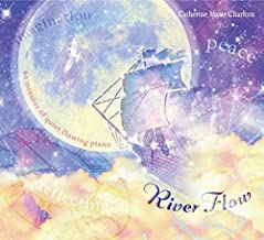 River Flow: 60 Minutes of Quiet Flowing Piano (For Calming, Focusing, Creating, And Dreaming) by Catherine Marie Charlton (2014-06-25)
