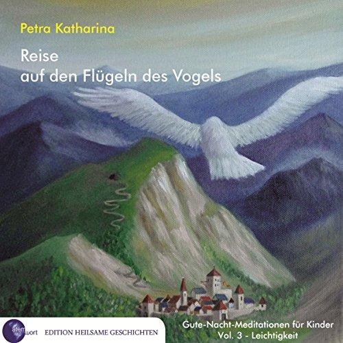 Reise auf den Flügeln des Vogels (Gute-Nacht-Meditationen für Kinder 3: Leichtigkeit) Titelbild