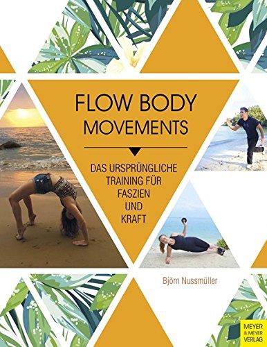 Flow Body Movements: Das ursprüngliche Training für Faszien und Kraft