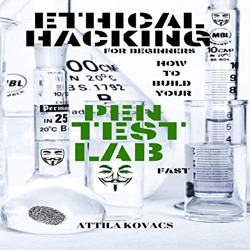 Ethical Hacking for Beginners: How to Build Your Pen Test Lab Fast audiobook cover art