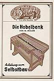 Die Hobelbank - Ausrüstung der Bastelwerkstatt: Band 1 - ANLEITUNG ZUM SELBSTBAU