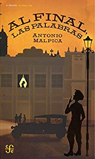 Al Final, Las Palabras par Antonio Malpica